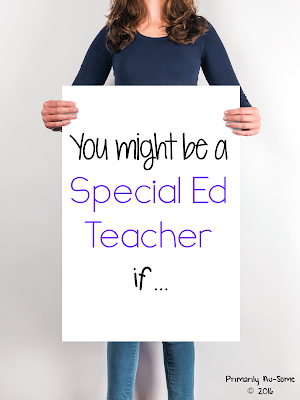 You Might Be a Special Ed Teacher if…
