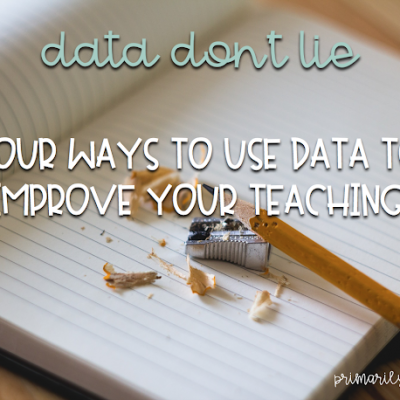 Data Don't Lie: 4 Ways to Use Data to Improve Your Teaching
